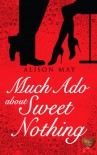 Much Ado About Sweet Nothing - Alison   May