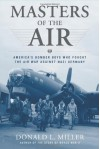 Masters of the Air: America's Bomber Boys Who Fought the Air War Against Nazi Germany - Donald L. Miller
