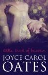 Little Bird of Heaven. Joyce Carol Oates - Joyce Carol Oates