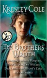 The Brothers Wroth: Warlord Wants Forever, No Rest for the Wicked, Dark Needs at Night's Edge, Untouchable - Kresley Cole