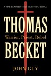 Thomas Becket: Warrior, Priest, Rebel - John Guy