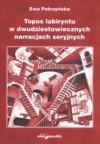Topos labiryntu w dwudziestowiecznych narracjach seryjnych - Ewa Połczyńska