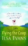 Flying The Coop: A Free Range Tree Change or Has She Made the Worst Mistake of Her Life - Ilsa Evans
