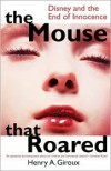 The Mouse that Roared: Disney and the End of Innocence (Culture and Education Series) - Henry A. Giroux