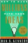 How to Make Millions with Your Ideas: An Entrepreneur's Guide - Dan S. Kennedy