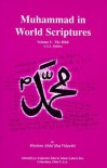 Muhammad in World Scriptures: Prophecies about the Holy Prophet Muhammad in the Scriptures of Major World Religions - Maulana Abdul Haq Vidyarthi