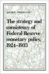 The Strategy And Consistency Of Federal Reserve Monetary Policy, 1924 1933 - David C. Wheelock