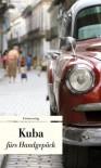Kuba fürs Handgepäck: Geschichten und Berichte - Ein Kulturkompass - Eva Karnofsky