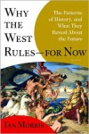 Why the West Rules--for Now: The Patterns of History, and What They Reveal about the Future - Ian Morris