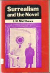 Surrealism and the Novel - J.H. Matthews
