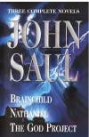 John Saul: A New Collection of Three Complete Novels: Brainchild; Nathaniel; The God Project - John Saul