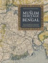 The Muslim Heritage of Bengal: The Lives, Thoughts and Achievements of Great Muslim Scholars, Writers and Reformers of Bangladesh and West Bengal - Muhammad Mojlum Khan