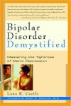 Bipolar Disorder Demystified: Mastering the Tightrope of Manic Depression - Peter C. Whybrow, Lana R. Castle