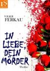 In Liebe, dein Mörder - Volker Ferau