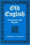 Old English: Grammar and Reader - Robert E. Diamond