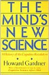 The Mind's New Science: A History Of The Cognitive Revolution - Howard Gardner