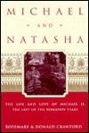 Michael and Natasha: The Life and Love of Michael ll the Last of the Romanov Tsars - Rosemary Crawford, Donald Crawford
