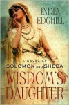 Wisdom's Daughter (Solomon and Sheba Series) - India Edghill