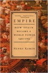 Empire: How Spain Became a World Power, 1492-1763 - Henry Kamen