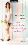 Wer braucht schon Schmetterlinge im Bauch?: Roman - Lucy-Anne Holmes