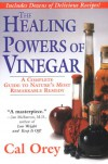 The Healing Powers Of Vinegar: A Complete Guide to Nature's Most Remarkable Remedy - Cal Orey