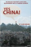 Yes China! An English Teacher's Love-Hate Relationship with a Foreign Country - Clark Nielsen