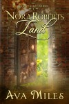 Nora Roberts Land - Ava Miles