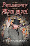 The Philosophy of a Mad Man - Steven Colborne