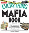 The Everything Mafia Book: True-Life Accounts of Legendary Figures, Infamous Crime Families, and Nefarious Deeds - Scott M. Dietche