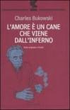 L'amore è un cane che viene dall'inferno - Charles Bukowski, Katia Bagnoli