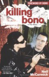 Killing Bono: I Was Bono's Doppelganger - Neil McCormick, Bono
