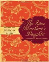 The Spice Merchant's Daughter: Recipes and Simple Spice Blends for the American Kitchen - Christina Arokiasamy