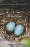 Wild Comfort: The Solace of Nature - Kathleen Dean Moore