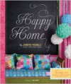 Happy Home: Twenty-One Sewing and Craft Projects to Pretty Up Your Home - Jennifer Paganelli