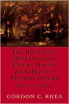 The Battles For Spotsylvania Court House And The Road To Yellow Tavern, May 7-12, 1864 - Gordon C. Rhea