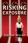 Risking Exposure - Jeanne Moran