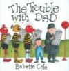 The Trouble with Dad (Mini Book) - Babette Cole