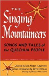 The Singing Mountaineers: Songs and Tales of the Quechua People - José María Arguedas, Ruth Stephan