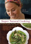 Super Natural Cooking: Five Delicious Ways to Incorporate Whole and Natural Foods into Your Cooking - Heidi Swanson