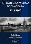 Niemiecka wojna podwodna 1914-1918 - R. H. Gibson, Maurice Prendergast, Mateusz Grzywa
