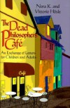 The Dead Philosophers' Cafe: An Exchange of Letters for Children and Adults - Nora K. Hosle, Nora K. Hosle