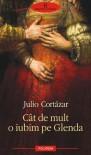 Cât de mult o iubim pe Glenda - Julio Cortázar, Lavinia Similaru