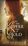 So wie Kupfer und Gold - Jane Nickerson
