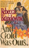 And Gold Was Ours - Rebecca Brandewyne