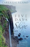 Five Days in Skye - Carla Laureano
