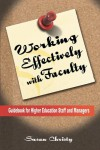 Working Effectively with Faculty: Guidebook for Higher Education Staff and Managers - Susan Corcoran Christy