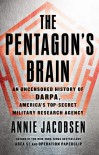 The Pentagon's Brain: An Uncensored History of DARPA, America's Top-Secret Military Research Agency - Annie   Jacobsen