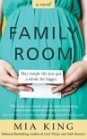 Family Room: A Novel (Good Things Book 3) - Mia King
