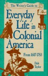 Everyday Life in Colonial America (Writer's Guides to Everyday Life) - Dale Taylor