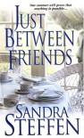 Just Between Friends - Sandra Steffen